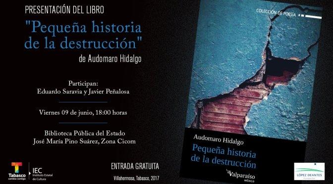 """""""Pequeña historia de la destrucción"""", de Audomaro Hidalgo, presentado este 9"""